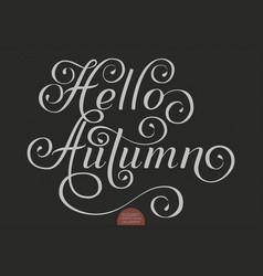 hand drawn lettering - hello autumn elegant vector image
