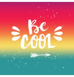 Hand drawn phrase be cool vector