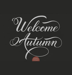 hand drawn lettering - welcome autumn elegant vector image vector image