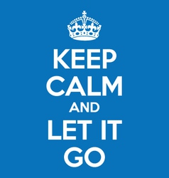 Keep calm and let it go poster quote vector