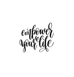 Empower your life hand written lettering vector