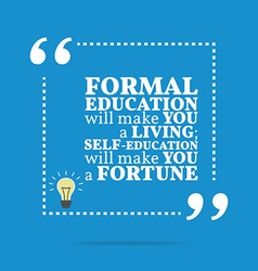 Inspirational motivational quote formal education vector
