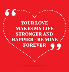 Inspirational love quote your love makes my life vector