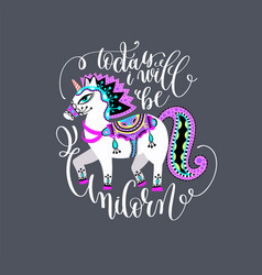 today i will be unicorn - hand lettering vector image