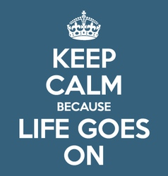 Keep calm and life goes on poster quote vector