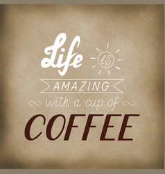 Life is amazing with a cup of coffee vector
