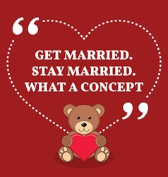 Inspirational love marriage quote get married stay vector