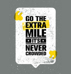 go the extra mile it is never crowded inspiring vector image vector image