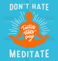 do not hate meditate - motivational poster vector image