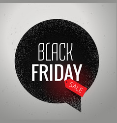 Black friday sale chat bubble in grunge style vector