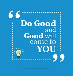 Inspirational motivational quote do good and good vector