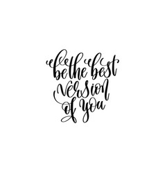 be the best version of you - hand written vector image vector image