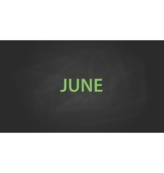 june month text written on the blackboard with vector image vector image