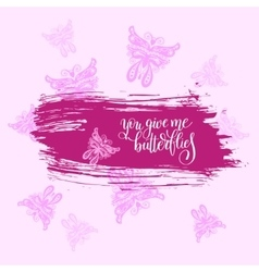 You give me butterflies handwritten pink lettering vector