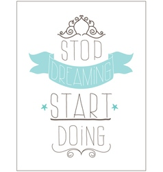 Vintage poster Stop dreaming start doing vector image vector image