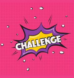 challenge sign pop art comic speech bubble vector image