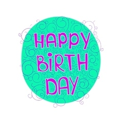 birthday greetings on a colored substrate with vector image vector image