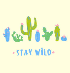 Stay wild text set of desert cactuses postcard vector