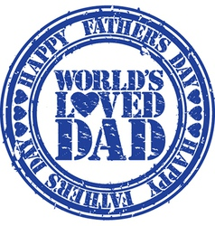 Happy fathers day worlds loved dad stamp vector image