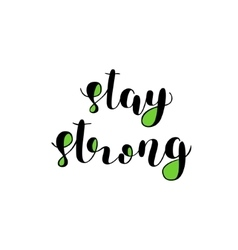 Stay strong brush lettering vector