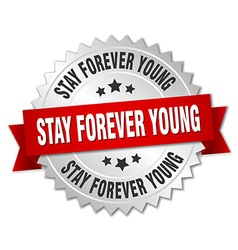 Stay forever young 3d silver badge with red ribbon vector