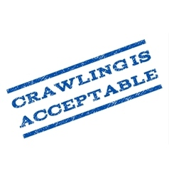 Crawling is acceptable watermark stamp vector