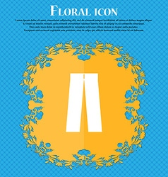Pants icon sign floral flat design on a blue vector