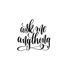 Ask me anything hand lettering vector