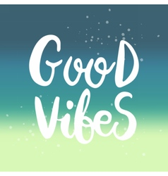 Hand drawn phrase good vibes vector