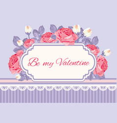 Shabby chic background roses with be my valentine vector