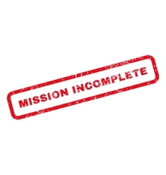 Mission incomplete text rubber stamp vector