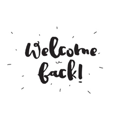 Welcome back greeting card with calligraphy hand vector
