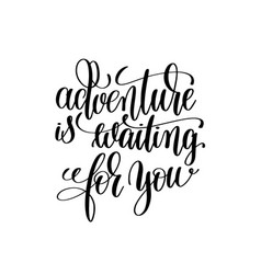 Adventure is waiting for you black and white vector