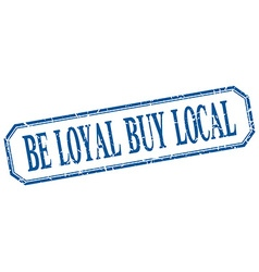 Be loyal buy local square blue grunge vintage vector
