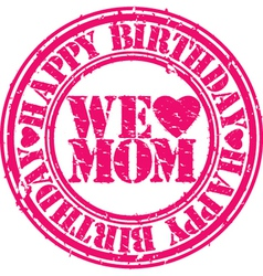 Happy birthday we love mom grunge stamp vector image