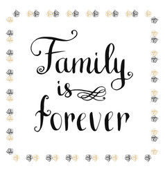Family is forever inspirational and motivational vector