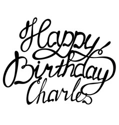 Happy birthday charles name lettering vector