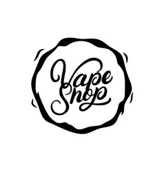 vape shop hand written lettering logo label badge vector image vector image