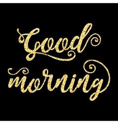 Golden glitter words good morning on black vector