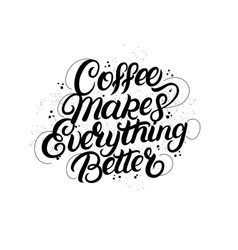 coffee makes everything better lettering vector image