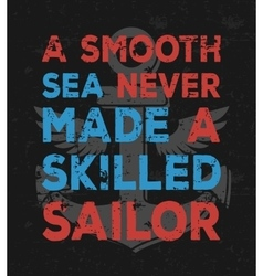 A smooth sea never made a skilled sailor - vector