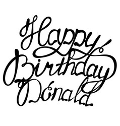 Happy birthday donald name lettering vector