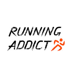 running addict lettering grunge words vector image