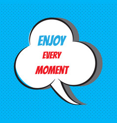 Enjoy every moment motivational and inspirational vector