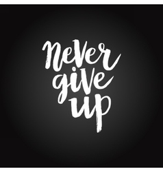 Hand drawn phrase never give up vector