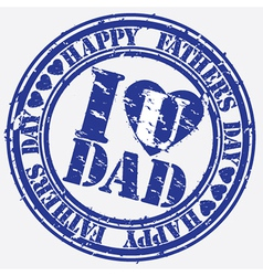 Happy fathers day i love you dad stamp vector image vector image