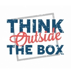 Think outside the box - creative quote vector
