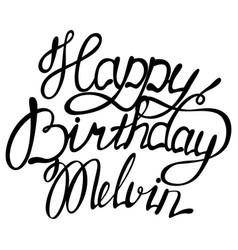 Happy birthday melvin name lettering vector