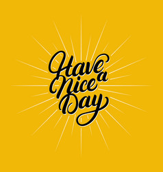 Have a nice day hand written lettering vector