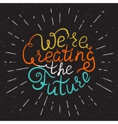 We are creating the future motivational poster in vector image